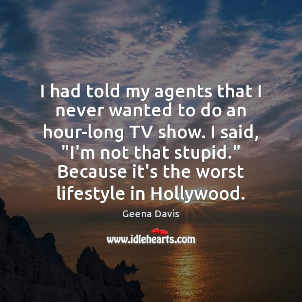 I had told my agents that I never wanted to do an Geena Davis Picture Quote