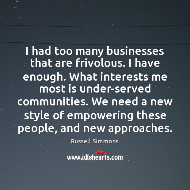 I had too many businesses that are frivolous. I have enough. What Russell Simmons Picture Quote