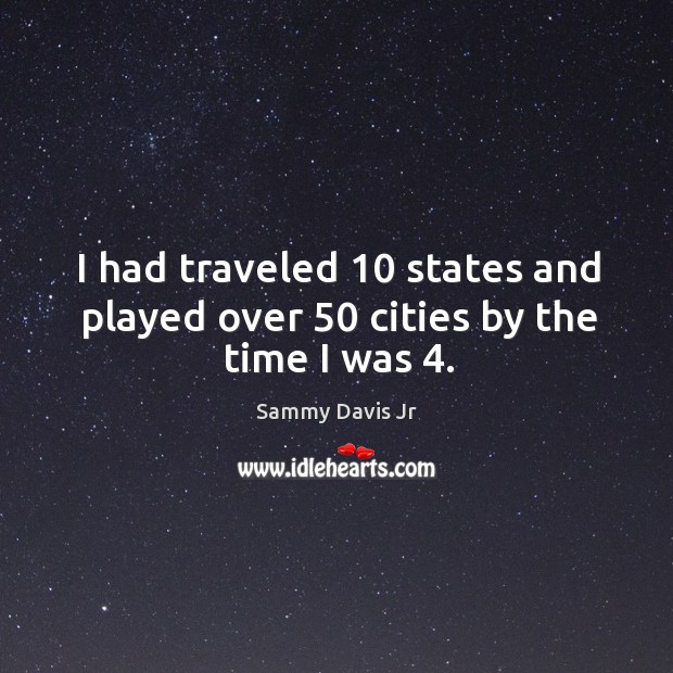 I had traveled 10 states and played over 50 cities by the time I was 4. Image