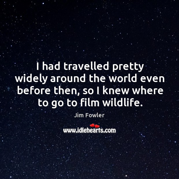 I had travelled pretty widely around the world even before then, so I knew where to go to film wildlife. Image