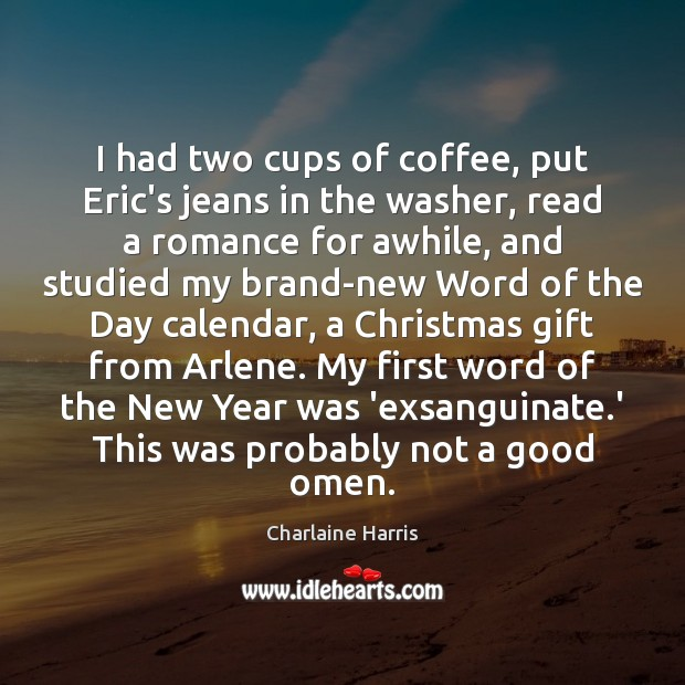 I had two cups of coffee, put Eric's jeans in the washer, Charlaine Harris Picture Quote