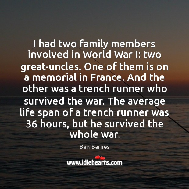I had two family members involved in World War I: two great-uncles. Ben Barnes Picture Quote