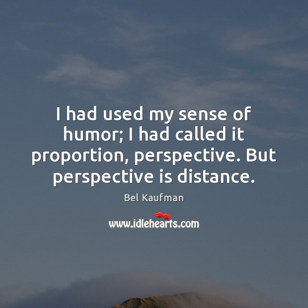 I had used my sense of humor; I had called it proportion, Image