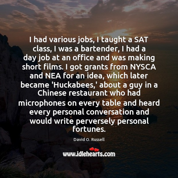 I had various jobs, I taught a SAT class, I was a David O. Russell Picture Quote