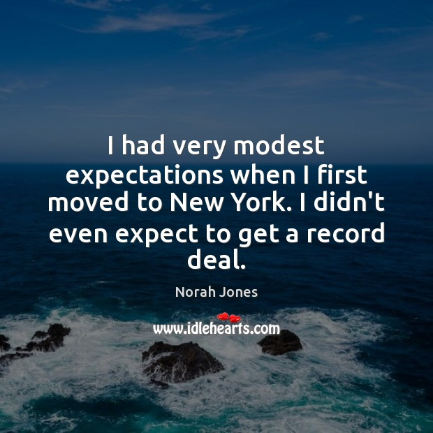 I had very modest expectations when I first moved to New York. Norah Jones Picture Quote