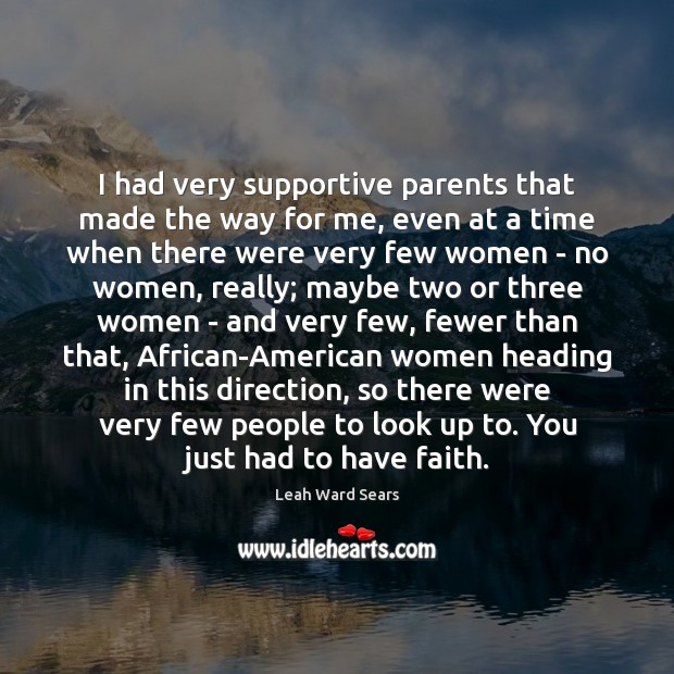 I had very supportive parents that made the way for me, even Image