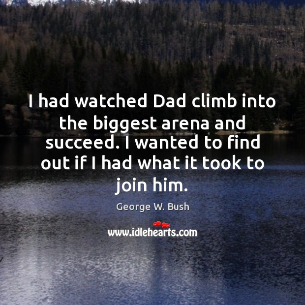 I had watched Dad climb into the biggest arena and succeed. I Image