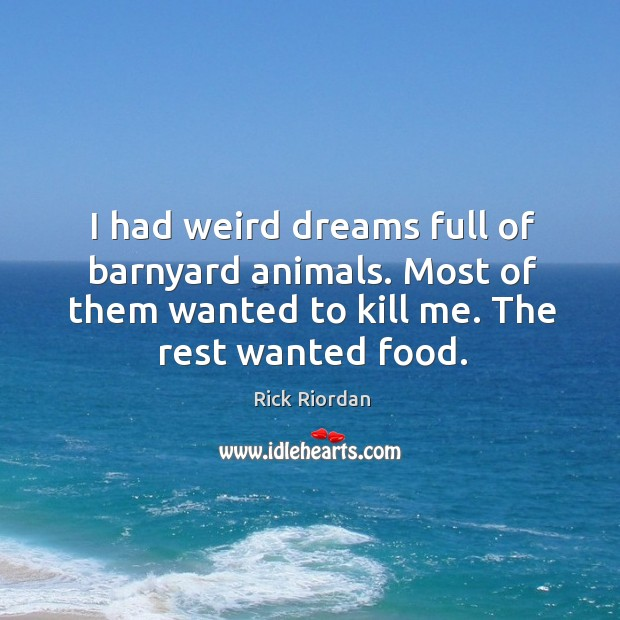 I had weird dreams full of barnyard animals. Most of them wanted Rick Riordan Picture Quote