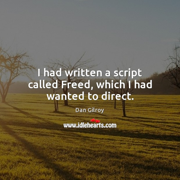 I had written a script called Freed, which I had wanted to direct. Image