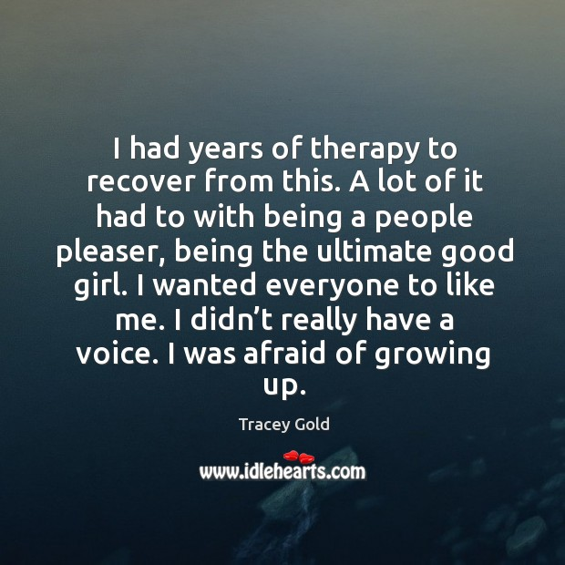 I had years of therapy to recover from this. Tracey Gold Picture Quote