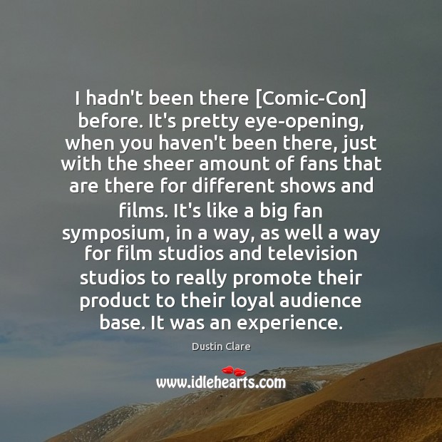 I hadn't been there [Comic-Con] before. It's pretty eye-opening, when you haven't Dustin Clare Picture Quote
