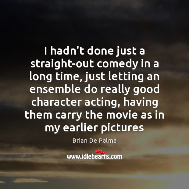 I hadn't done just a straight-out comedy in a long time, just Good Character Quotes Image