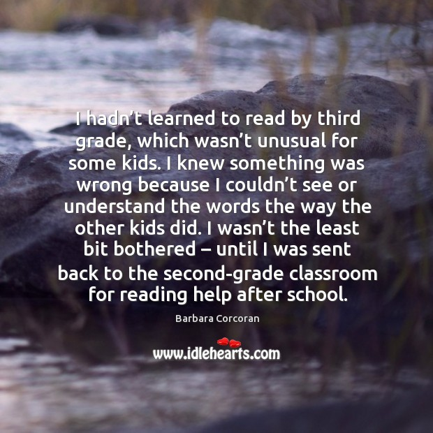 I hadn't learned to read by third grade, which wasn't unusual for some kids. Image