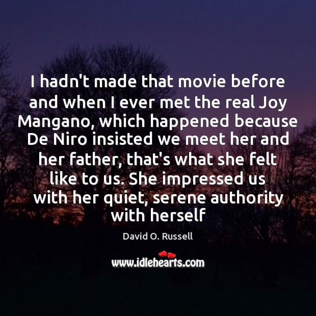 I hadn't made that movie before and when I ever met the David O. Russell Picture Quote