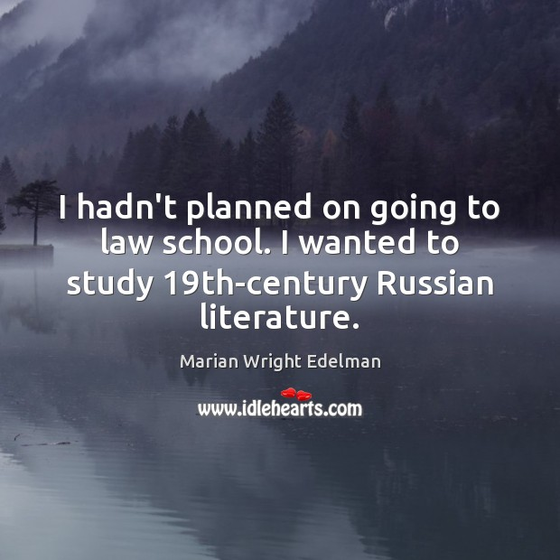 I hadn't planned on going to law school. I wanted to study 19 Marian Wright Edelman Picture Quote