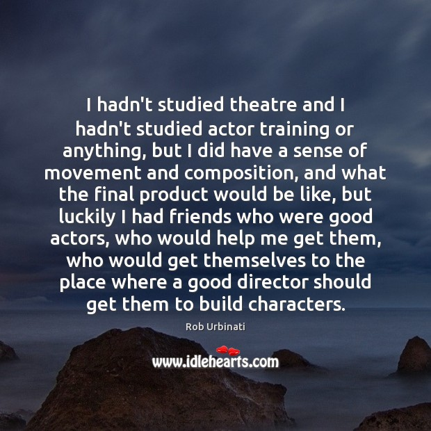 I hadn't studied theatre and I hadn't studied actor training or anything, Image