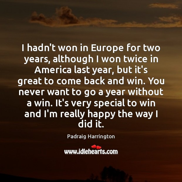 I hadn't won in Europe for two years, although I won twice Image