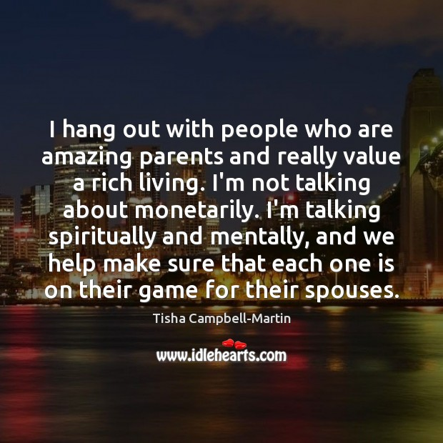 I hang out with people who are amazing parents and really value Image