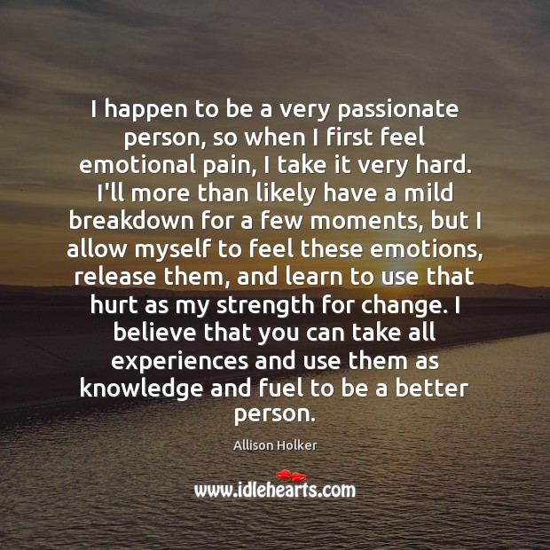 Image, I happen to be a very passionate person, so when I first