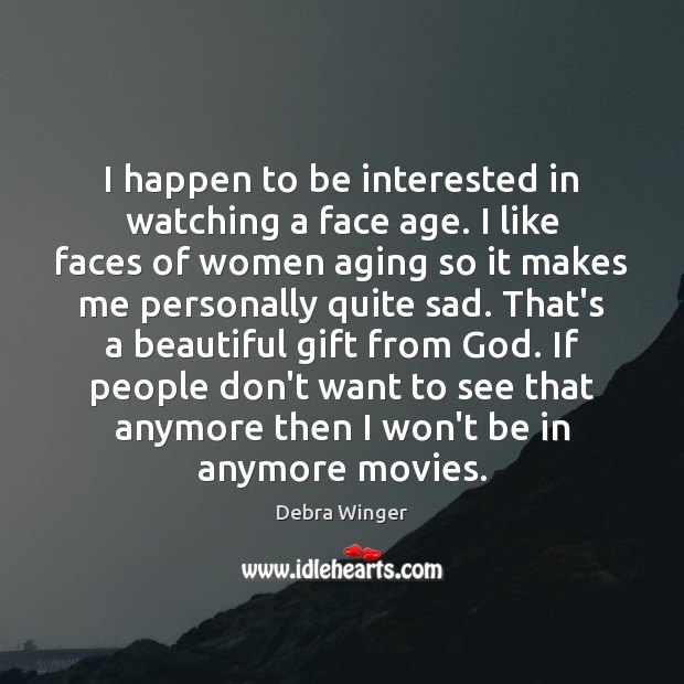 I happen to be interested in watching a face age. I like Image