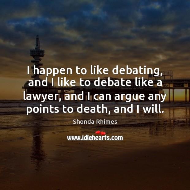 I happen to like debating, and I like to debate like a Image