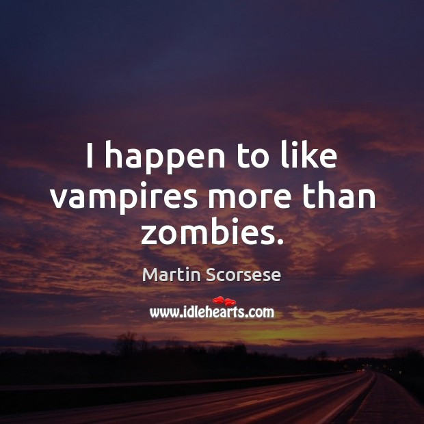Image, I happen to like vampires more than zombies.