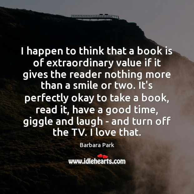 Image, I happen to think that a book is of extraordinary value if