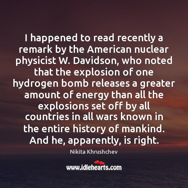 Image, I happened to read recently a remark by the American nuclear physicist