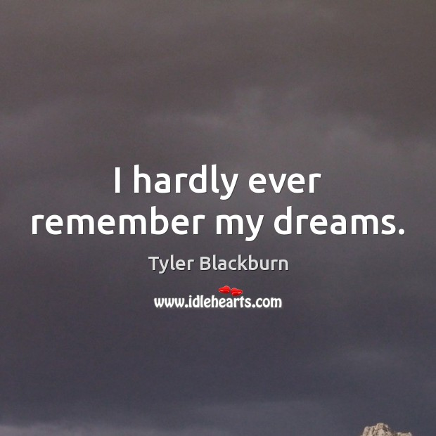 I hardly ever remember my dreams. Image