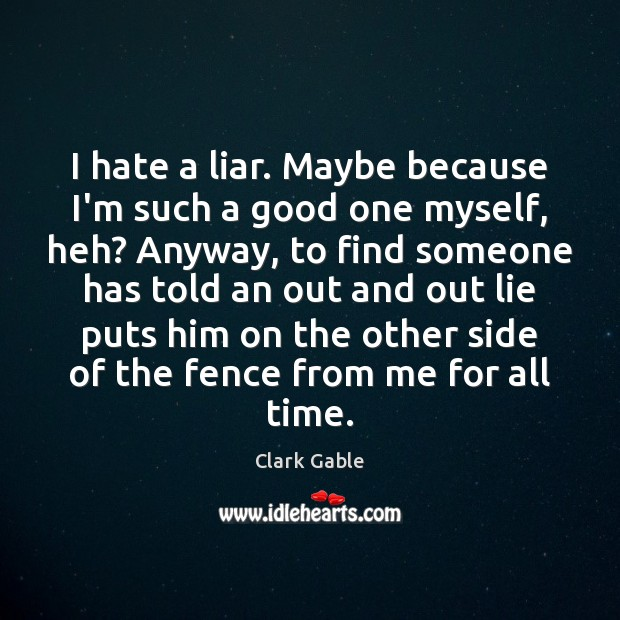 I hate a liar. Maybe because I'm such a good one myself, Image