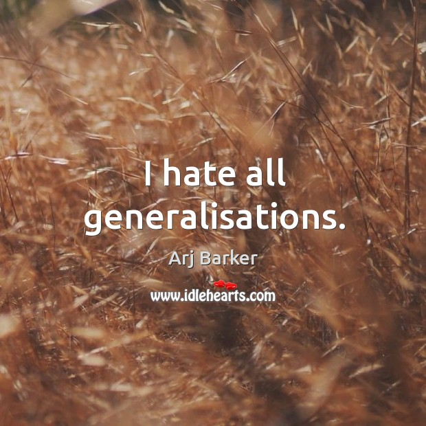 Image, I hate all generalisations.