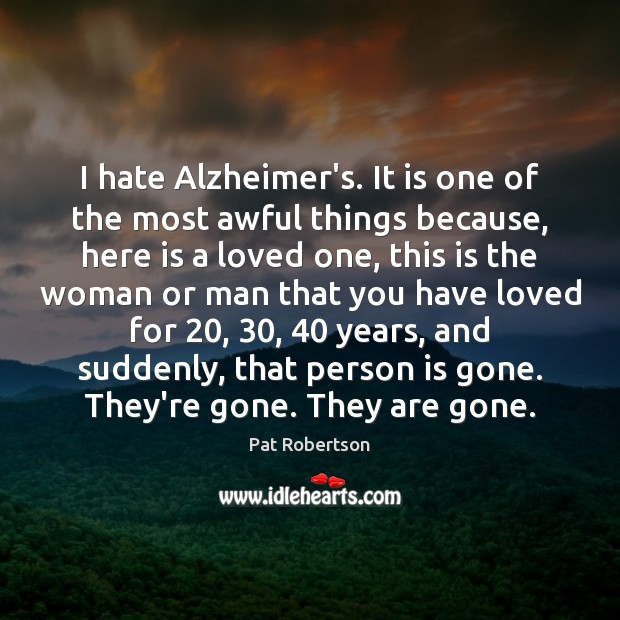 I hate Alzheimer's. It is one of the most awful things because, Image