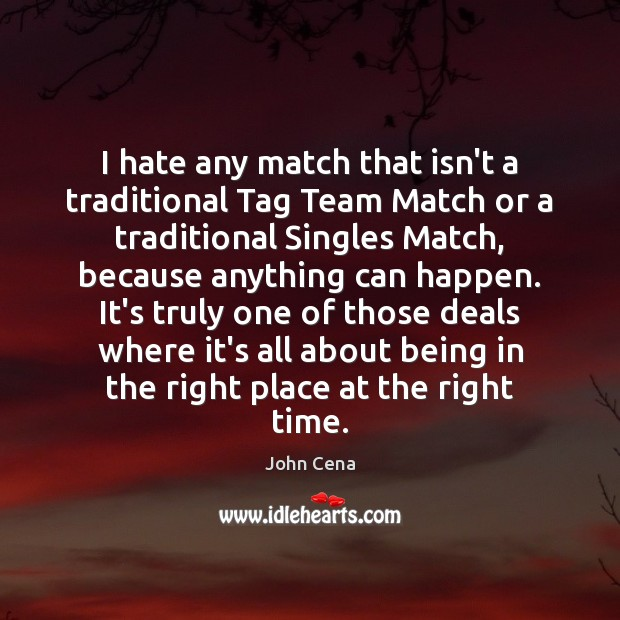 I hate any match that isn't a traditional Tag Team Match or John Cena Picture Quote