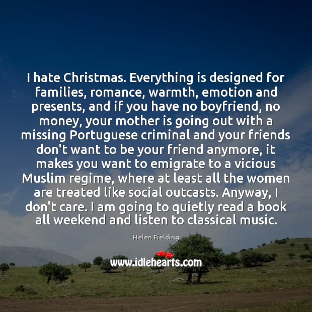 I hate Christmas. Everything is designed for families, romance, warmth, emotion and Image