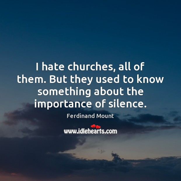I hate churches, all of them. But they used to know something Image