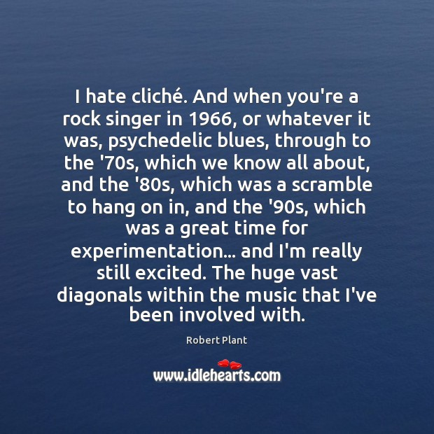 I hate cliché. And when you're a rock singer in 1966, or whatever Robert Plant Picture Quote