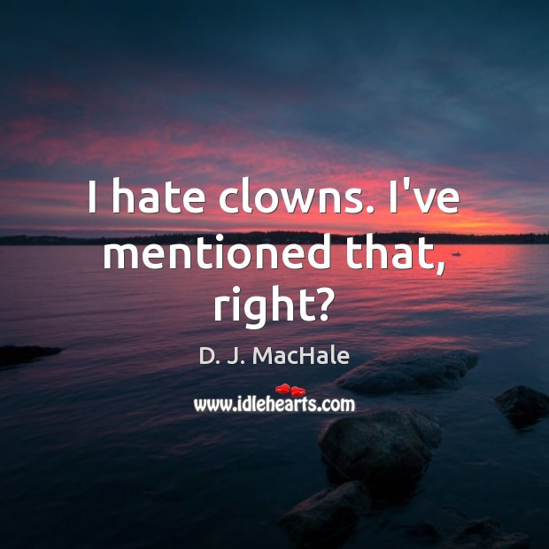I hate clowns. I've mentioned that, right? Image