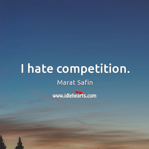 I hate competition. Image
