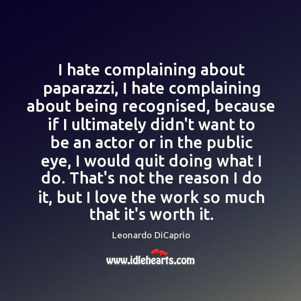 I hate complaining about paparazzi, I hate complaining about being recognised, because Image