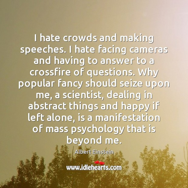 Image, I hate crowds and making speeches. I hate facing cameras and having