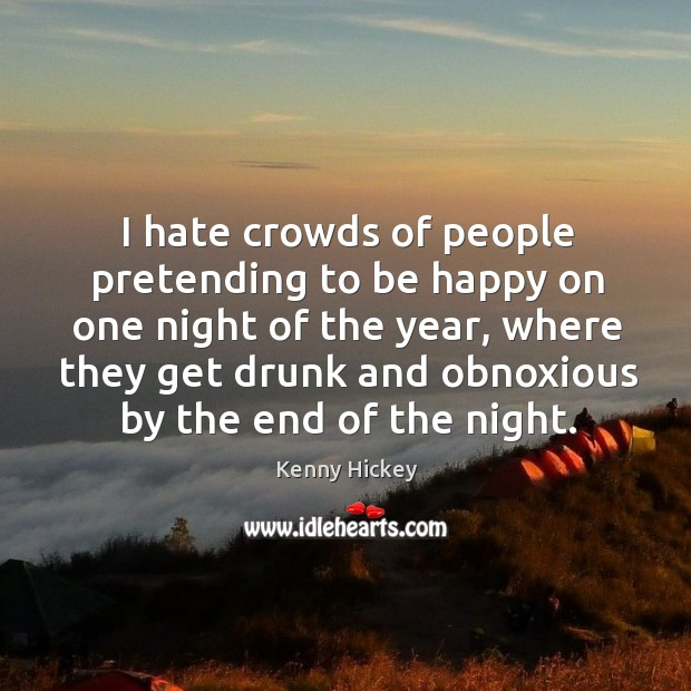 I hate crowds of people pretending to be happy on one night of the year Image