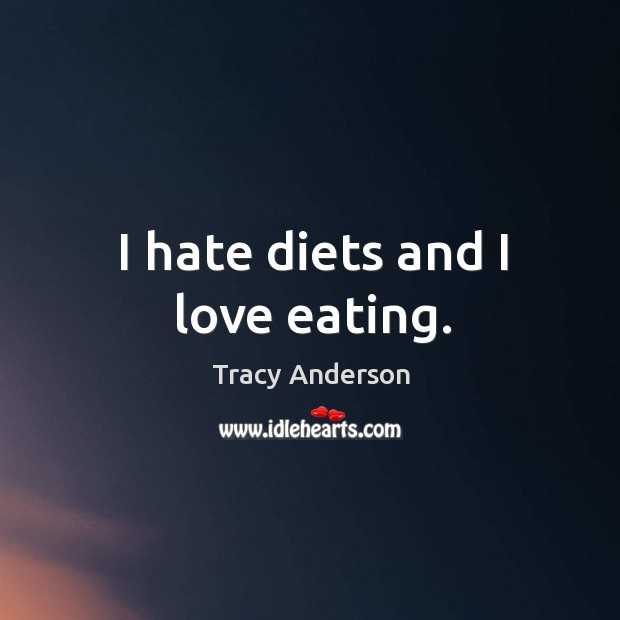 Image, I hate diets and I love eating.
