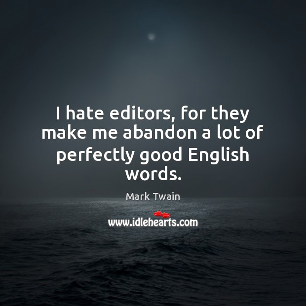 I hate editors, for they make me abandon a lot of perfectly good English words. Image