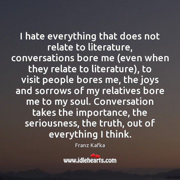 I hate everything that does not relate to literature, conversations bore me ( Image