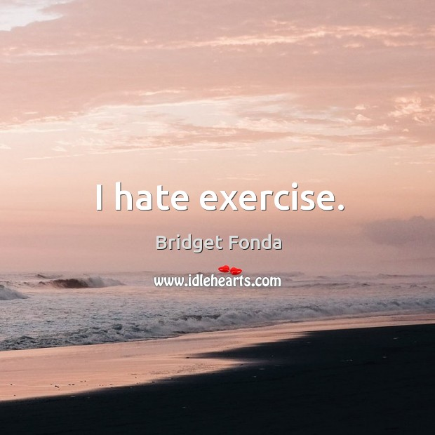 I hate exercise. Image