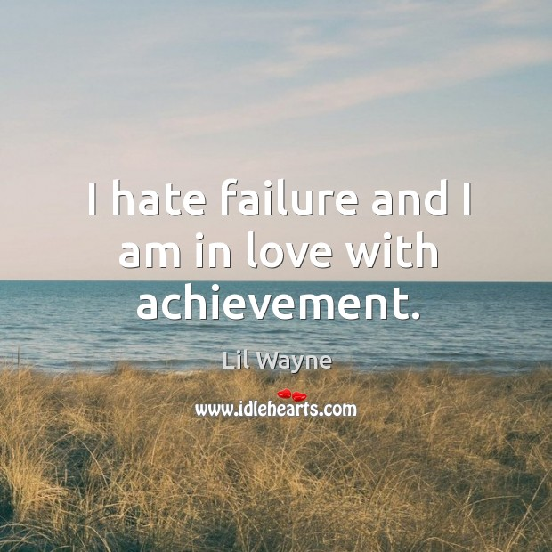I hate failure and I am in love with achievement. Image