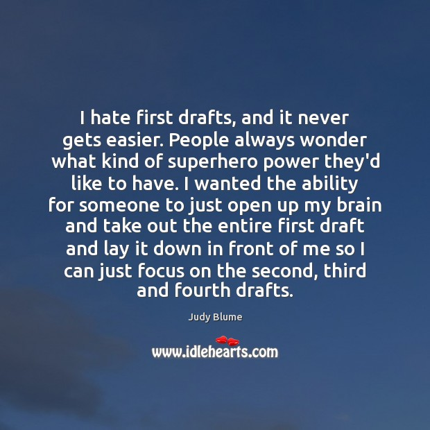 Image, I hate first drafts, and it never gets easier. People always wonder