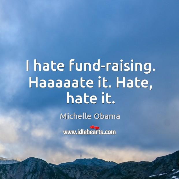 Image, I hate fund-raising. Haaaaate it. Hate, hate it.