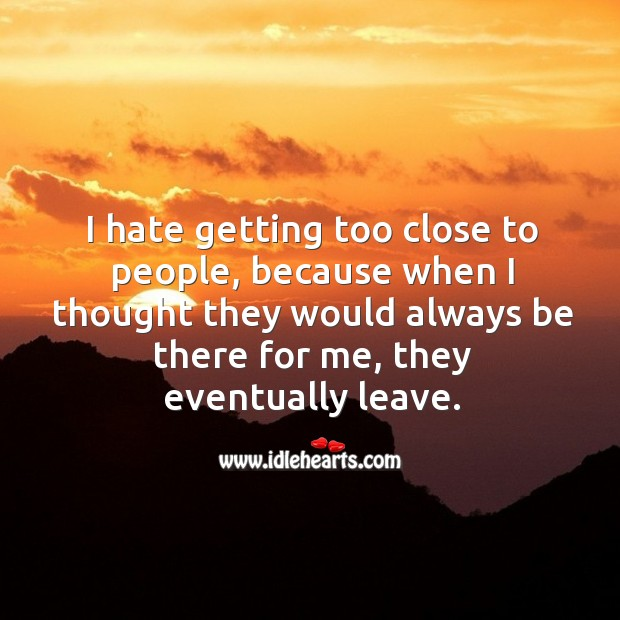 I hate getting too close to people. Sad Quotes Image