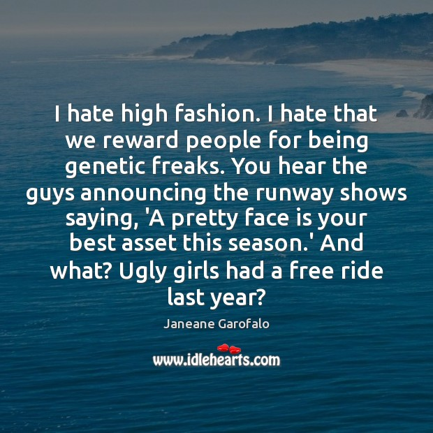 I hate high fashion. I hate that we reward people for being Janeane Garofalo Picture Quote